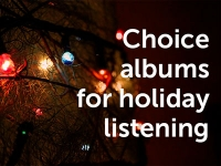 Choice albums for holiday listening