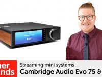Product video: Cambridge Audio Evo 75 & Evo 150 – Streaming music systems
